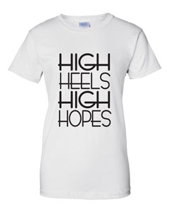 Ladies Cut High Heels High Hopes T-Shirt