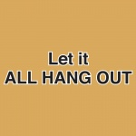 Let It All Hang Out T-shirt