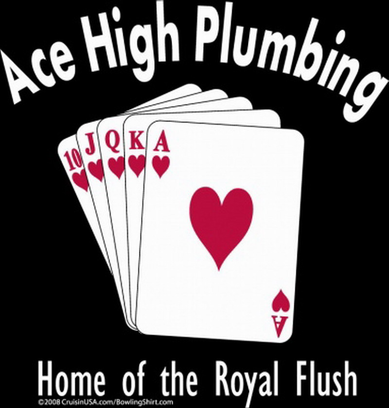 ACE HIGH PLUMBING Home of the ROYAL FLUSH on ROYAL BLUE Hilton Deuce-XXL